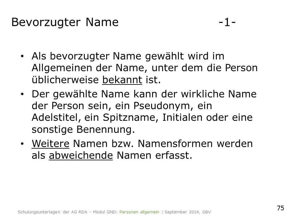 Als bevorzugter Name gewählt wird im Allgemeinen der Name, unter dem die Person üblicherweise bekannt ist. Der gewählte Name kann der wirkliche Name d