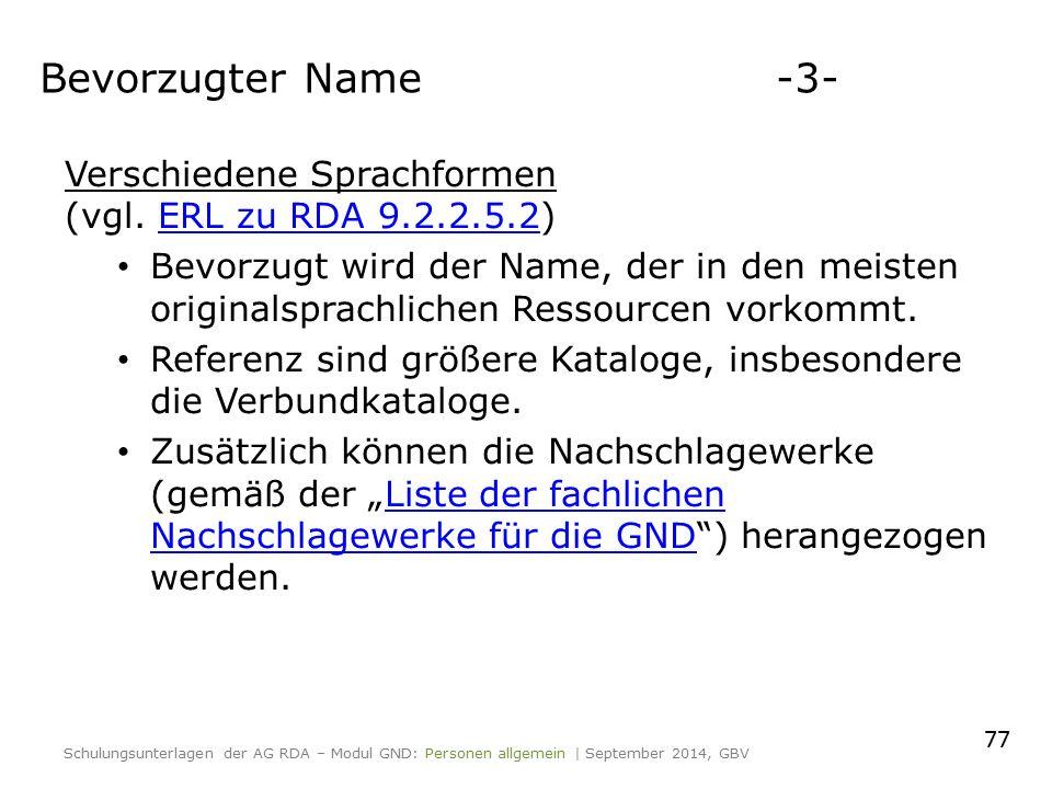 Verschiedene Sprachformen (vgl. ERL zu RDA 9.2.2.5.2)ERL zu RDA 9.2.2.5.2 Bevorzugt wird der Name, der in den meisten originalsprachlichen Ressourcen