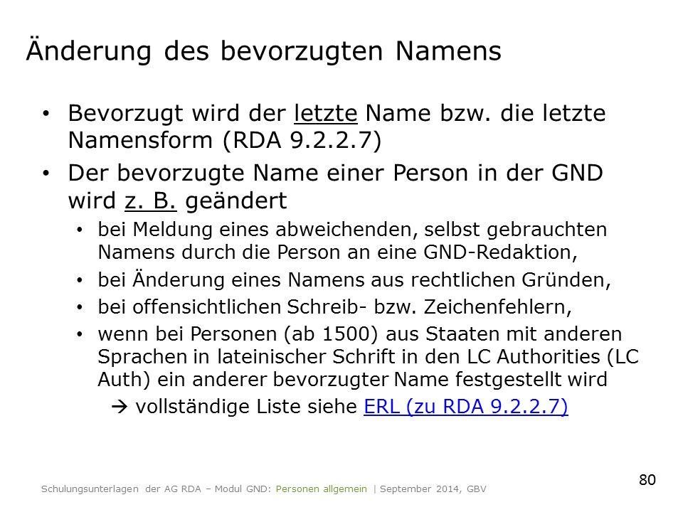 Änderung des bevorzugten Namens Bevorzugt wird der letzte Name bzw. die letzte Namensform (RDA 9.2.2.7) Der bevorzugte Name einer Person in der GND wi