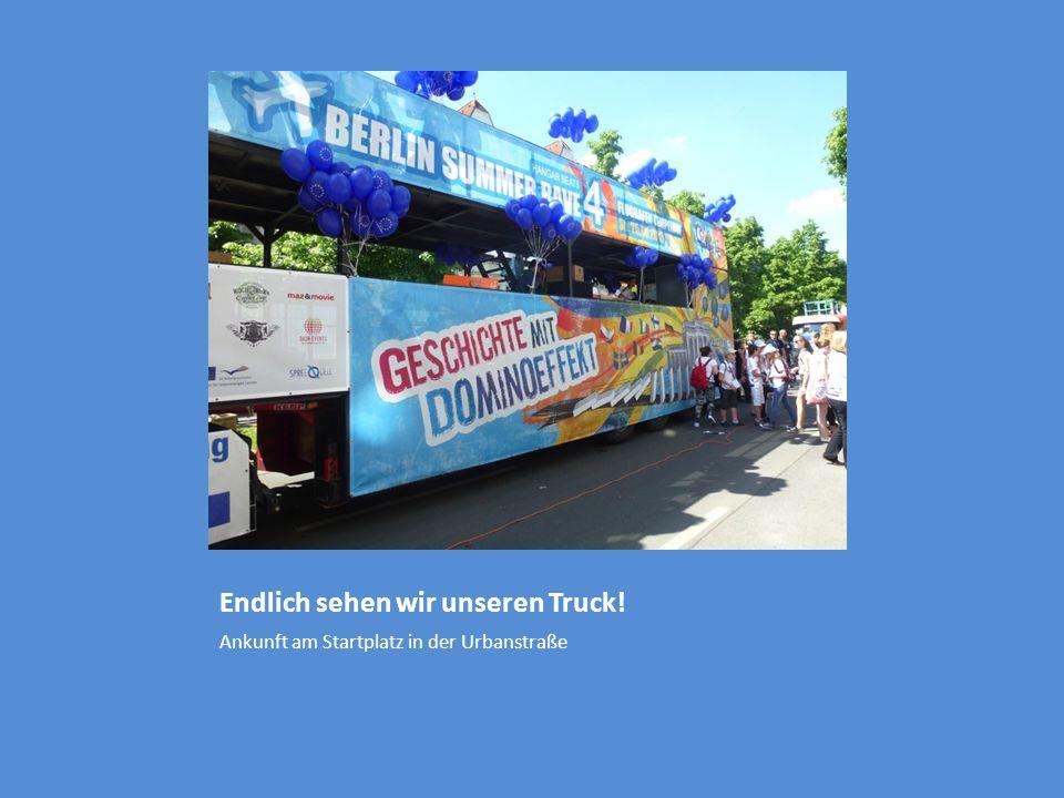 Endlich sehen wir unseren Truck! Ankunft am Startplatz in der Urbanstraße