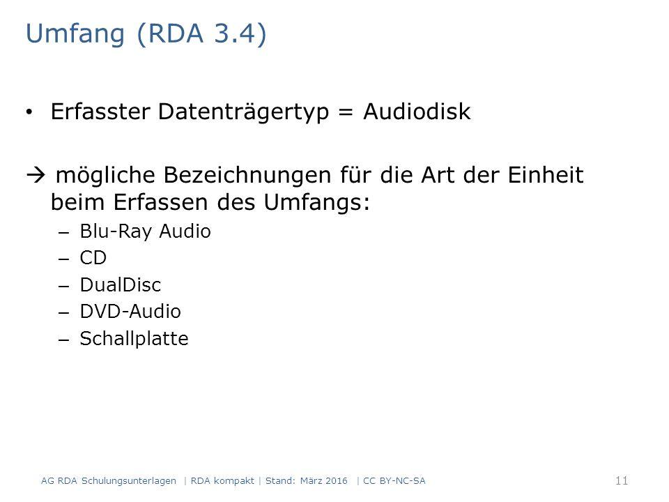 Umfang (RDA 3.4) Erfasster Datenträgertyp = Audiodisk  mögliche Bezeichnungen für die Art der Einheit beim Erfassen des Umfangs: – Blu-Ray Audio – CD
