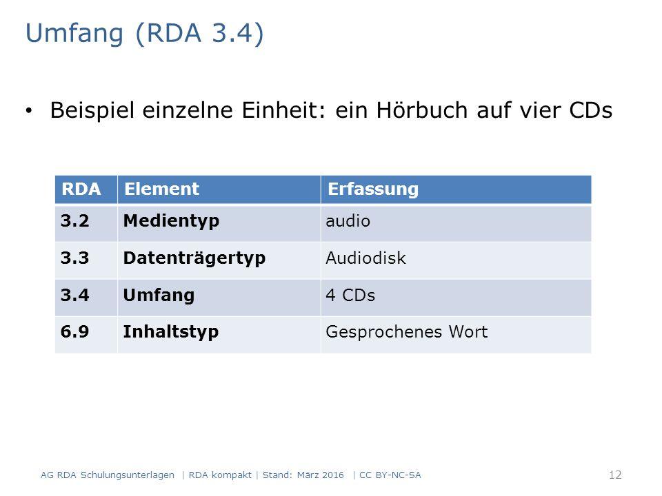 Umfang (RDA 3.4) Beispiel einzelne Einheit: ein Hörbuch auf vier CDs RDAElementErfassung 3.2Medientypaudio 3.3DatenträgertypAudiodisk 3.4Umfang4 CDs 6