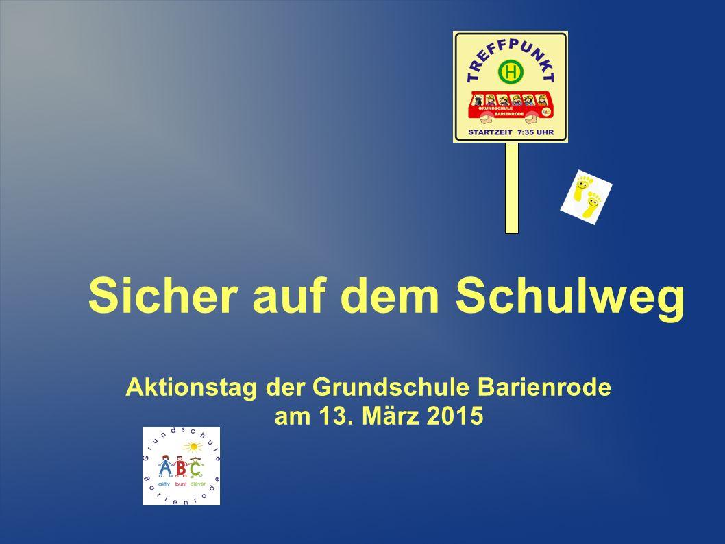 Sicher auf dem Schulweg Aktionstag der Grundschule Barienrode am 13. März 2015