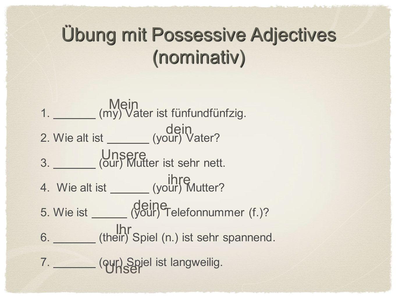 Übung mit Possessive Adjectives (Akkusativ) 1.Kennst du (my) Bruder.