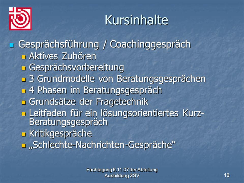 Fachtagung 9.11.07 der Abteilung Ausbildung SSV10 Kursinhalte Gesprächsführung / Coachinggespräch Gesprächsführung / Coachinggespräch Aktives Zuhören
