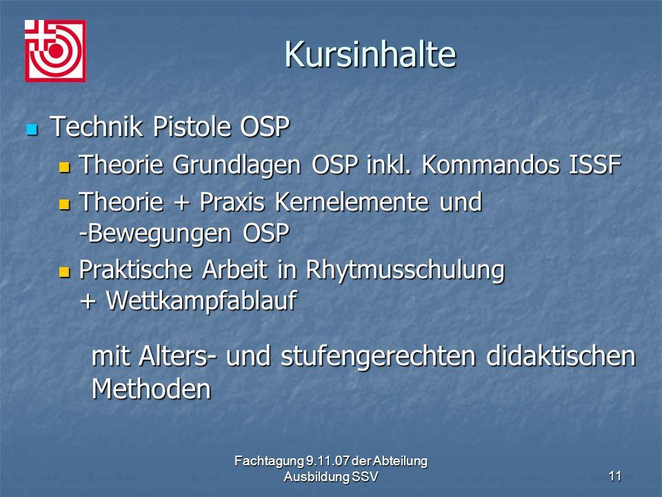 Fachtagung 9.11.07 der Abteilung Ausbildung SSV11 Kursinhalte Technik Pistole OSP Technik Pistole OSP Theorie Grundlagen OSP inkl. Kommandos ISSF Theo