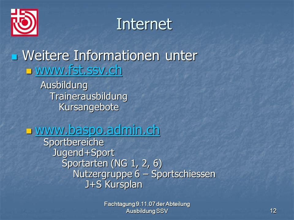 Fachtagung 9.11.07 der Abteilung Ausbildung SSV12 Internet Weitere Informationen unter Weitere Informationen unter www.fst.ssv.ch Ausbildung Trainerau