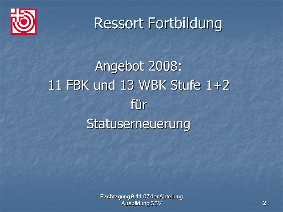 Fachtagung 9.11.07 der Abteilung Ausbildung SSV2 Ressort Fortbildung Angebot 2008: 11 FBK und 13 WBK Stufe 1+2 fürStatuserneuerung