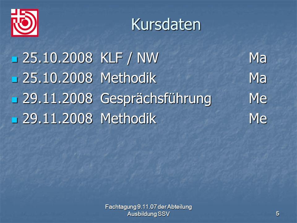 Fachtagung 9.11.07 der Abteilung Ausbildung SSV5 Kursdaten 25.10.2008KLF / NWMa 25.10.2008KLF / NWMa 25.10.2008MethodikMa 25.10.2008MethodikMa 29.11.2