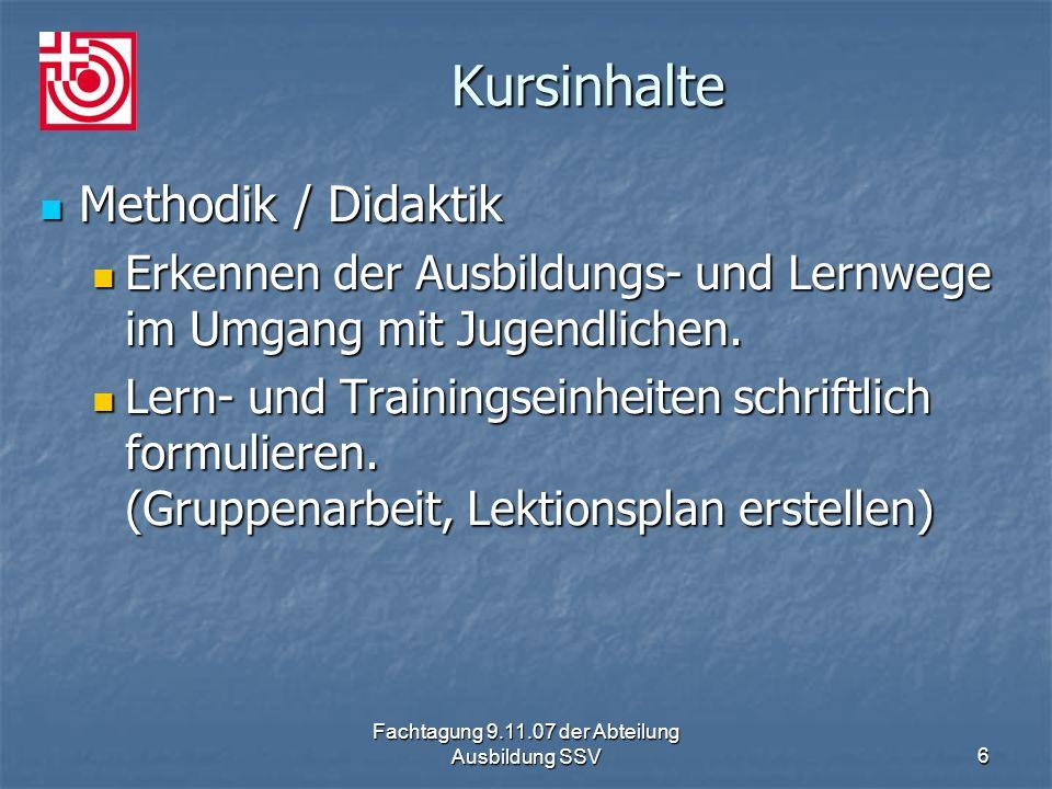 Fachtagung 9.11.07 der Abteilung Ausbildung SSV6 Kursinhalte Methodik / Didaktik Methodik / Didaktik Erkennen der Ausbildungs- und Lernwege im Umgang