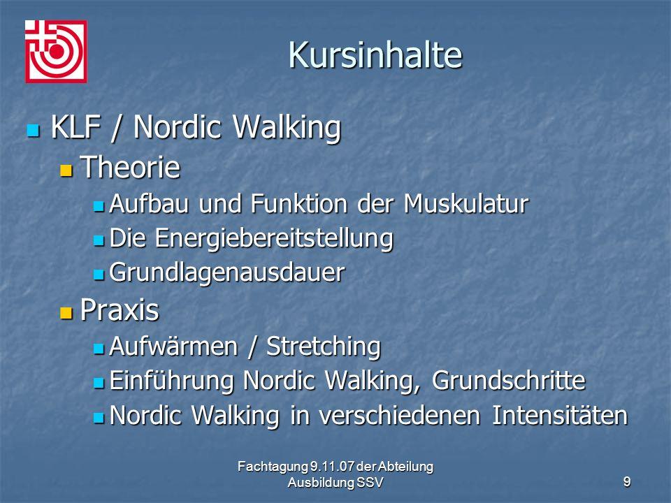 Fachtagung 9.11.07 der Abteilung Ausbildung SSV9 Kursinhalte KLF / Nordic Walking KLF / Nordic Walking Theorie Theorie Aufbau und Funktion der Muskula
