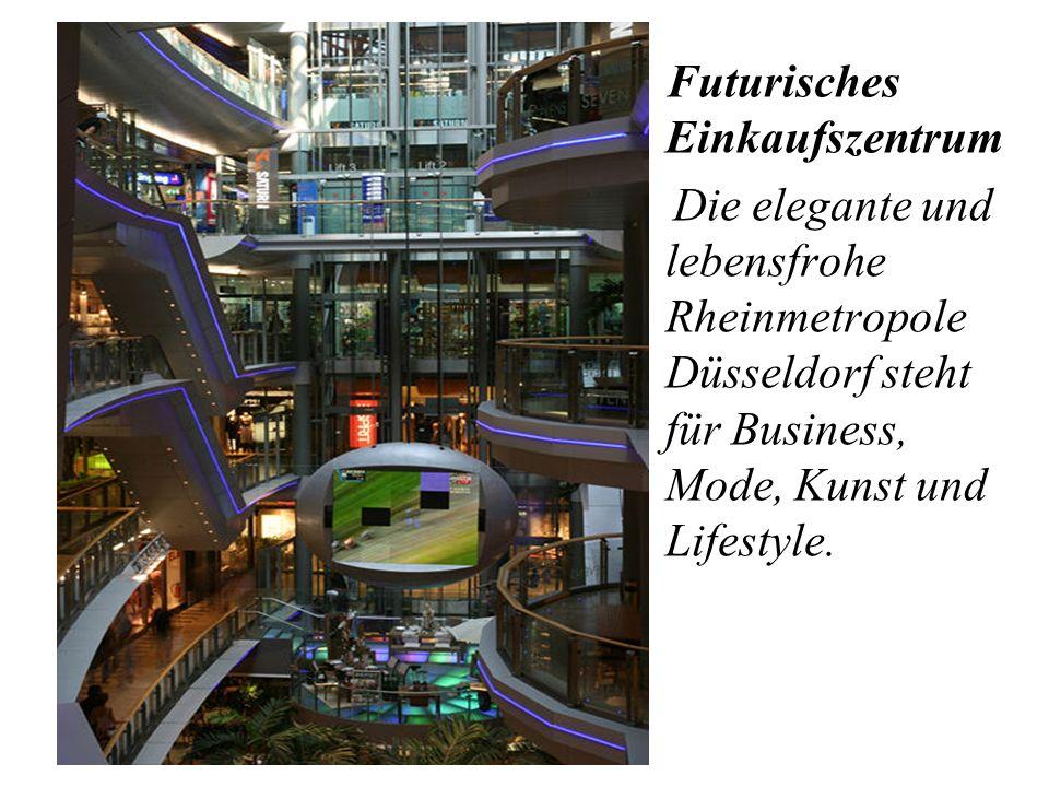 Futurisches Einkaufszentrum Die elegante und lebensfrohe Rheinmetropole Düsseldorf steht für Business, Mode, Kunst und Lifestyle.