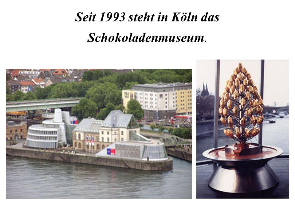 Seit 1993 steht in Köln das Schokoladenmuseum.