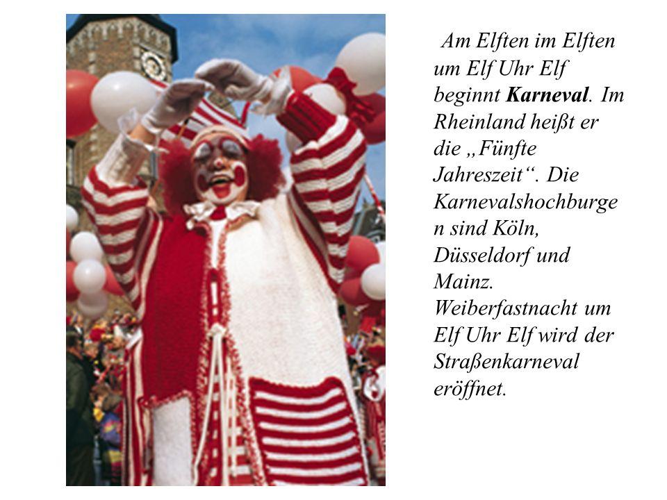 """Am Elften im Elften um Elf Uhr Elf beginnt Karneval. Im Rheinland heißt er die """"Fünfte Jahreszeit"""". Die Karnevalshochburge n sind Köln, Düsseldorf und"""