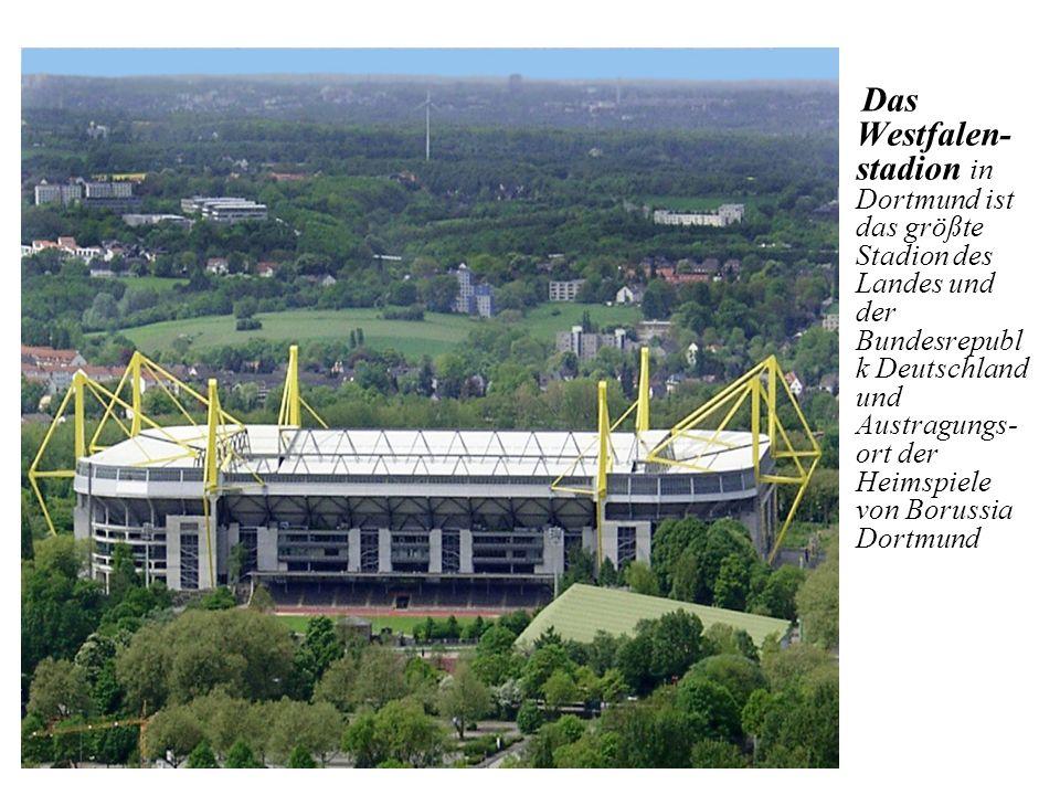 Das Westfalen- stadion in Dortmund ist das größte Stadion des Landes und der Bundesrepubl k Deutschland und Austragungs- ort der Heimspiele von Borussia Dortmund