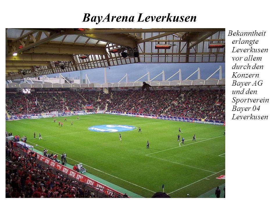 BayArena Leverkusen Bekanntheit erlangte Leverkusen vor allem durch den Konzern Bayer AG und den Sportverein Bayer 04 Leverkusen