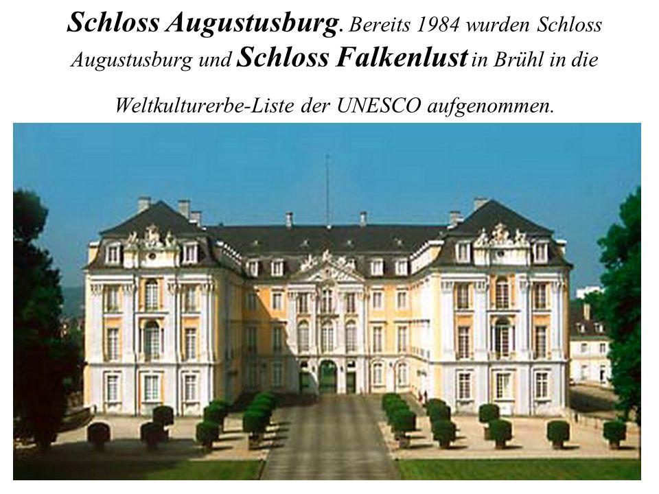 Schloss Augustusburg. Bereits 1984 wurden Schloss Augustusburg und Schloss Falkenlust in Brühl in die Weltkulturerbe-Liste der UNESCO aufgenommen.