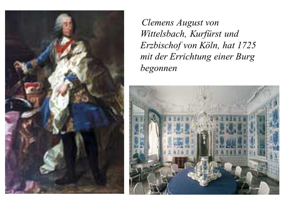 Clemens August von Wittelsbach, Kurfürst und Erzbischof von Köln, hat 1725 mit der Errichtung einer Burg begonnen