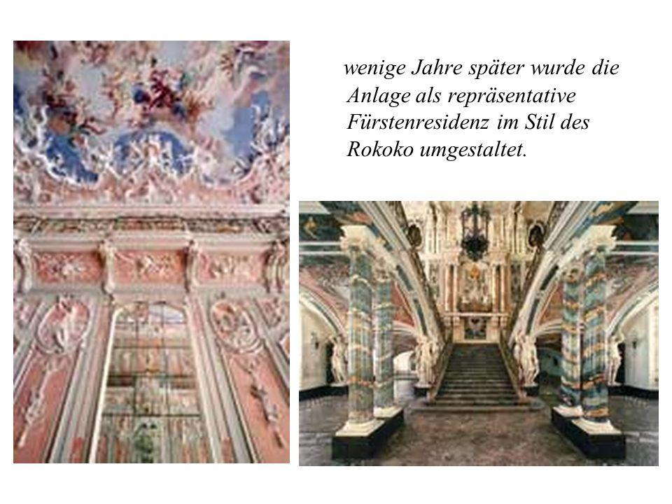 wenige Jahre später wurde die Anlage als repräsentative Fürstenresidenz im Stil des Rokoko umgestaltet.