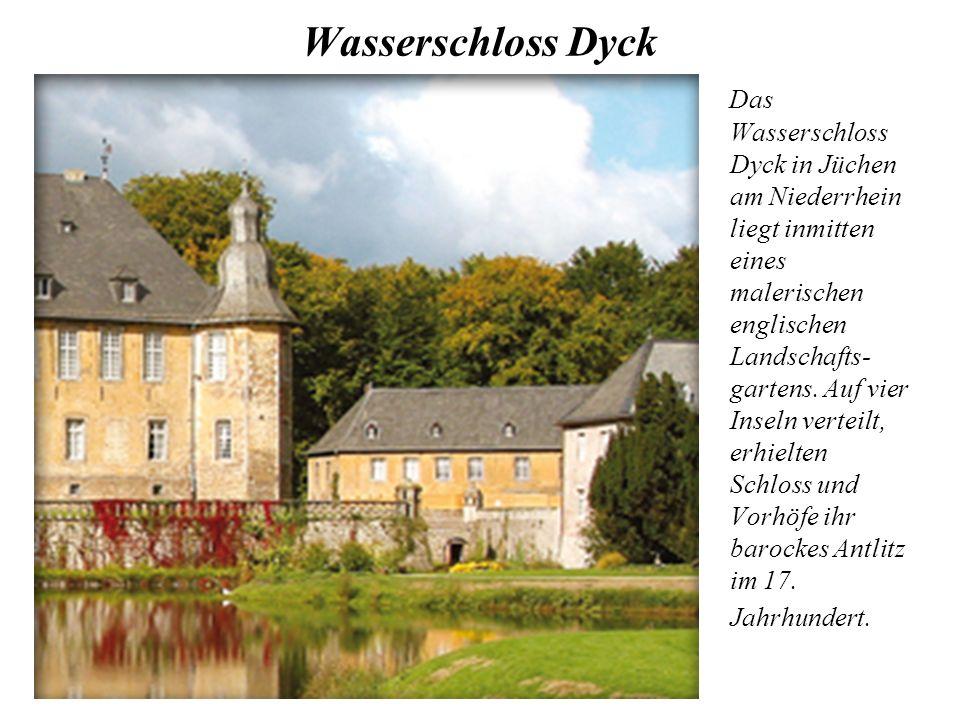 Wasserschloss Dyck Das Wasserschloss Dyck in Jüchen am Niederrhein liegt inmitten eines malerischen englischen Landschafts- gartens. Auf vier Inseln v