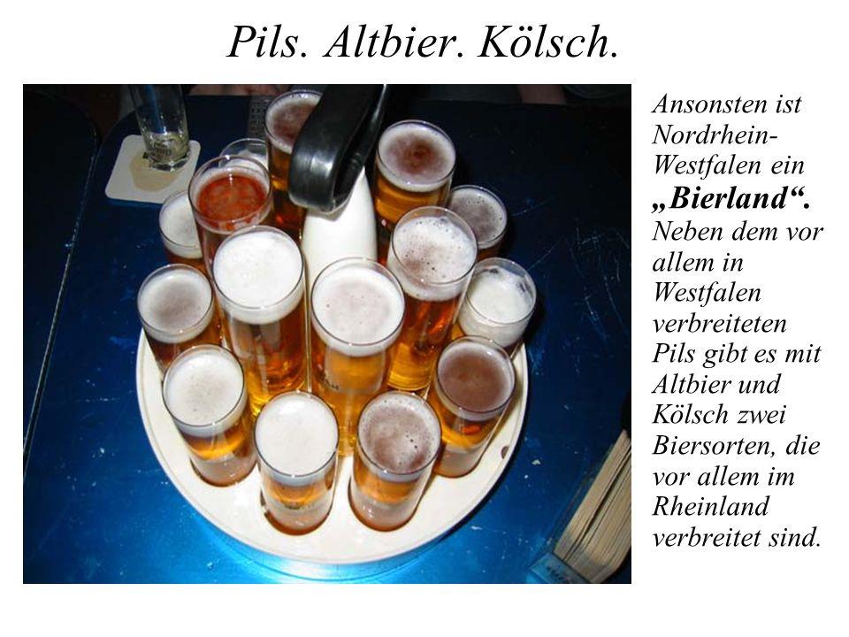 """Pils. Altbier. Kölsch. Ansonsten ist Nordrhein- Westfalen ein """"Bierland"""". Neben dem vor allem in Westfalen verbreiteten Pils gibt es mit Altbier und K"""