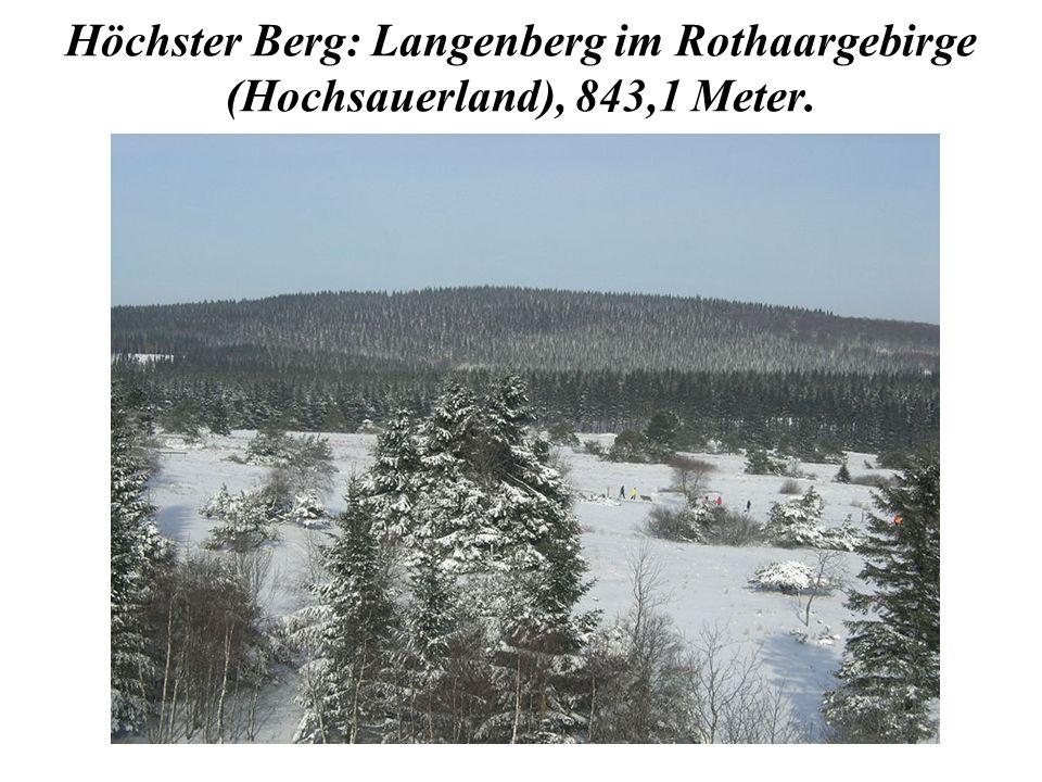 Höchster Berg: Langenberg im Rothaargebirge (Hochsauerland), 843,1 Meter.