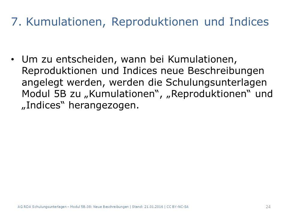 7. Kumulationen, Reproduktionen und Indices Um zu entscheiden, wann bei Kumulationen, Reproduktionen und Indices neue Beschreibungen angelegt werden,