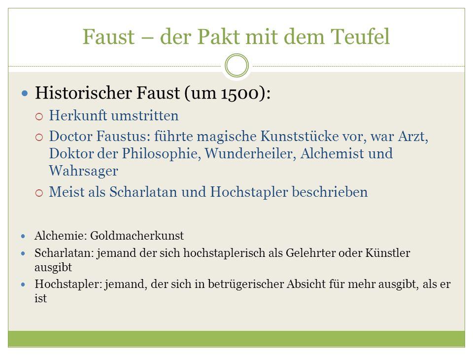 Faust – der Pakt mit dem Teufel Historischer Faust (um 1500):  Herkunft umstritten  Doctor Faustus: führte magische Kunststücke vor, war Arzt, Dokto
