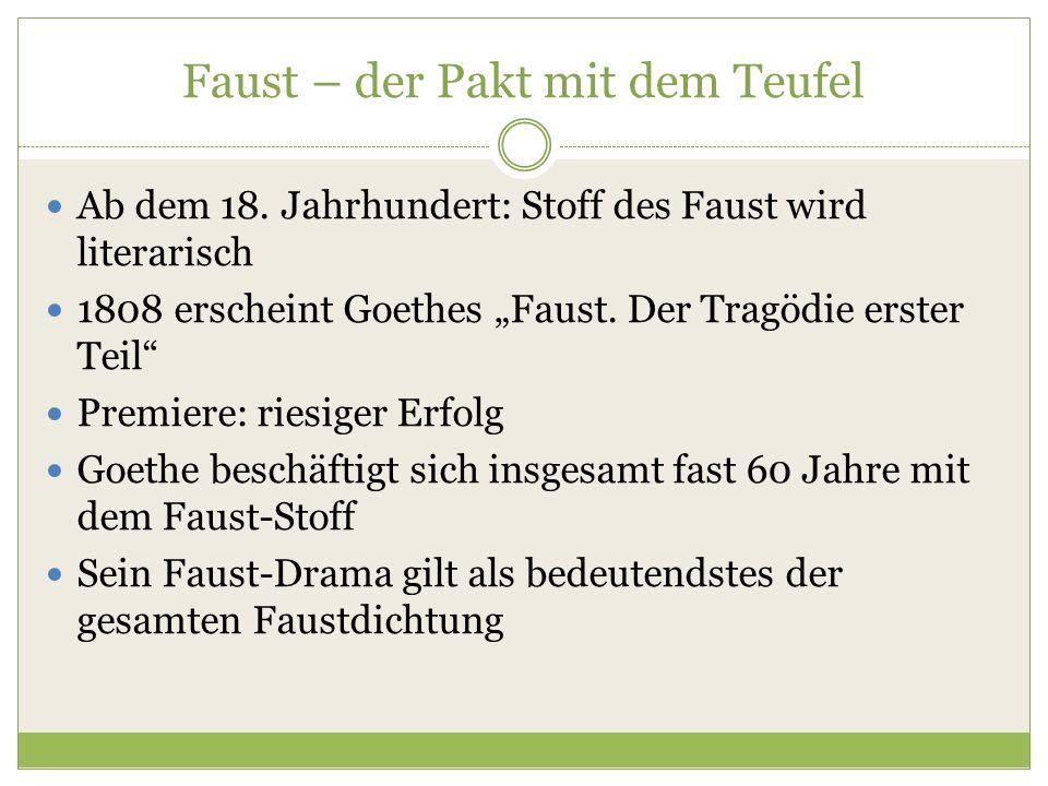 """Faust – der Pakt mit dem Teufel Ab dem 18. Jahrhundert: Stoff des Faust wird literarisch 1808 erscheint Goethes """"Faust. Der Tragödie erster Teil"""" Prem"""