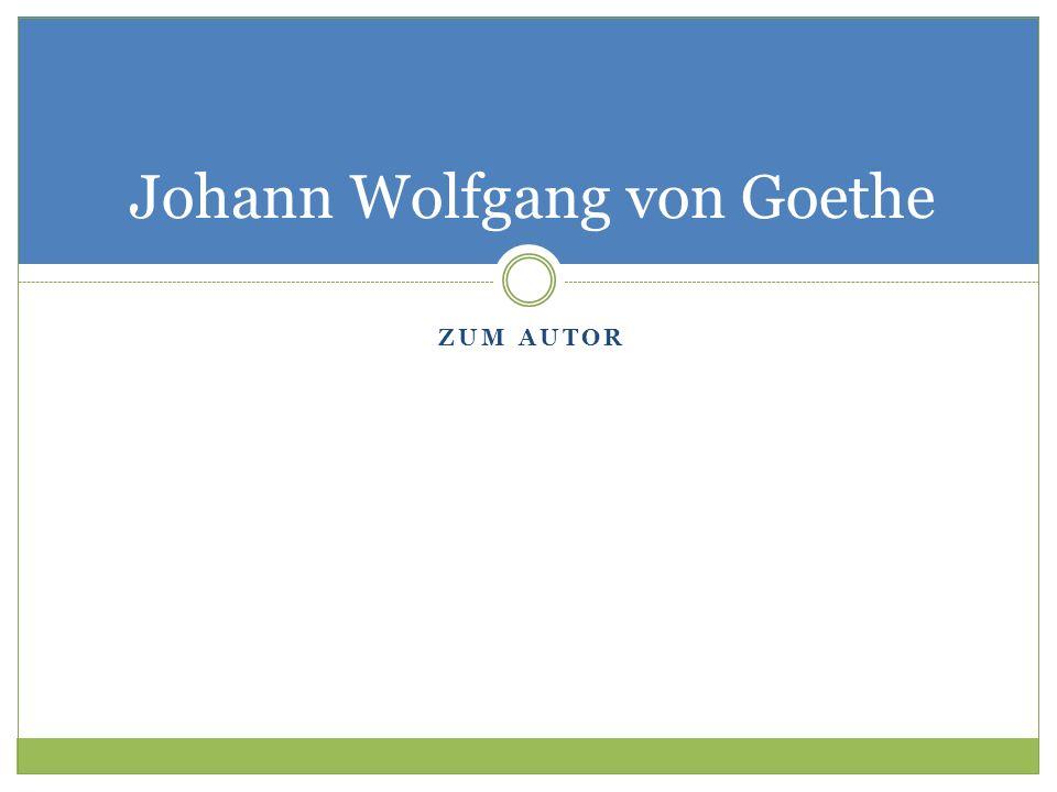 * 28.08.1749 Frankfurt/Main  22.03.1832 Weimar ausgebildeter Rechtsanwalt nebenher immer schon schriftstellerisch tätig zählt zu den bedeutendsten deutschsprachigen Dichtern
