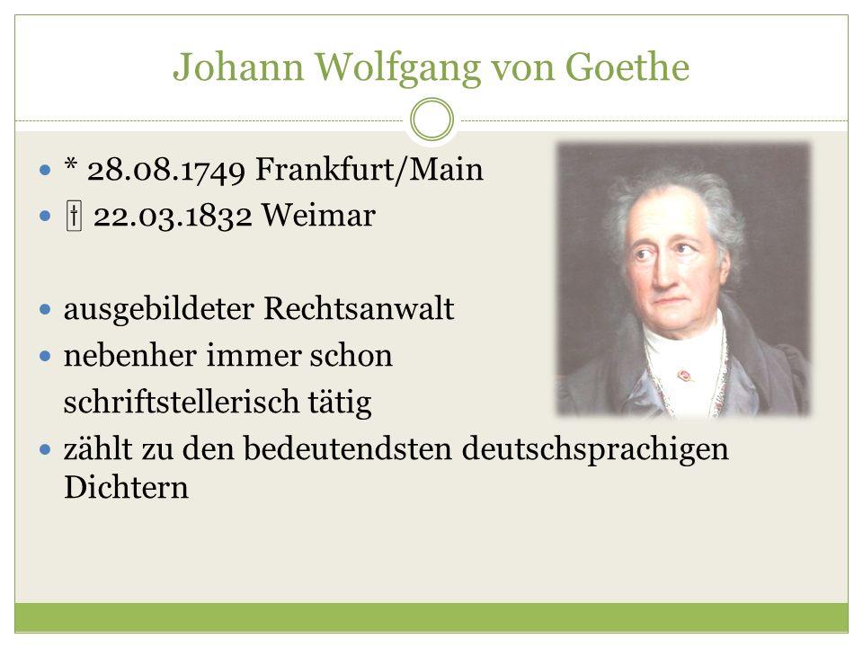 * 28.08.1749 Frankfurt/Main  22.03.1832 Weimar ausgebildeter Rechtsanwalt nebenher immer schon schriftstellerisch tätig zählt zu den bedeutendsten de