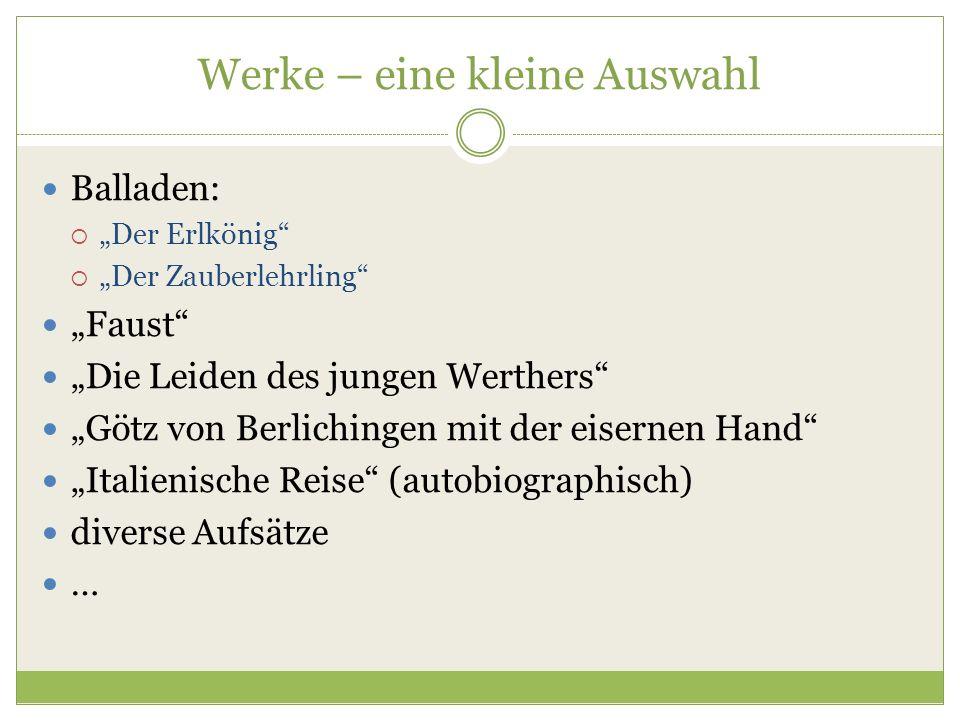"""Werke – eine kleine Auswahl Balladen:  """"Der Erlkönig""""  """"Der Zauberlehrling"""" """"Faust"""" """"Die Leiden des jungen Werthers"""" """"Götz von Berlichingen mit der"""