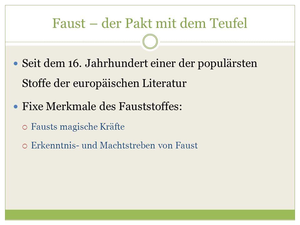 Faust – der Pakt mit dem Teufel Seit dem 16. Jahrhundert einer der populärsten Stoffe der europäischen Literatur Fixe Merkmale des Fauststoffes:  Fau
