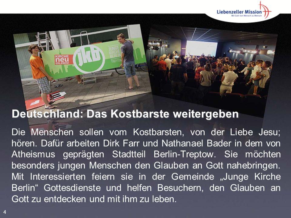 Deutschland: Das Kostbarste weitergeben Die Menschen sollen vom Kostbarsten, von der Liebe Jesu; hören.