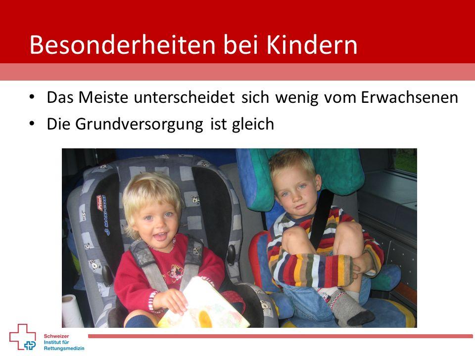 Besonderheiten bei Kindern Das Meiste unterscheidet sich wenig vom Erwachsenen Die Grundversorgung ist gleich
