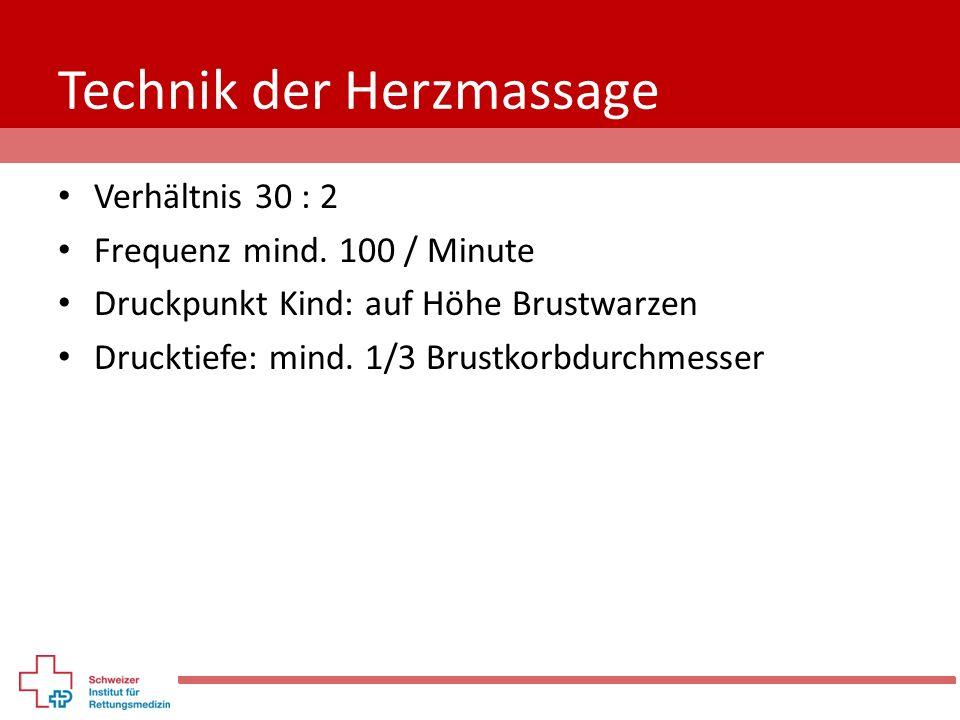 Technik der Herzmassage Verhältnis 30 : 2 Frequenz mind. 100 / Minute Druckpunkt Kind: auf Höhe Brustwarzen Drucktiefe: mind. 1/3 Brustkorbdurchmesser