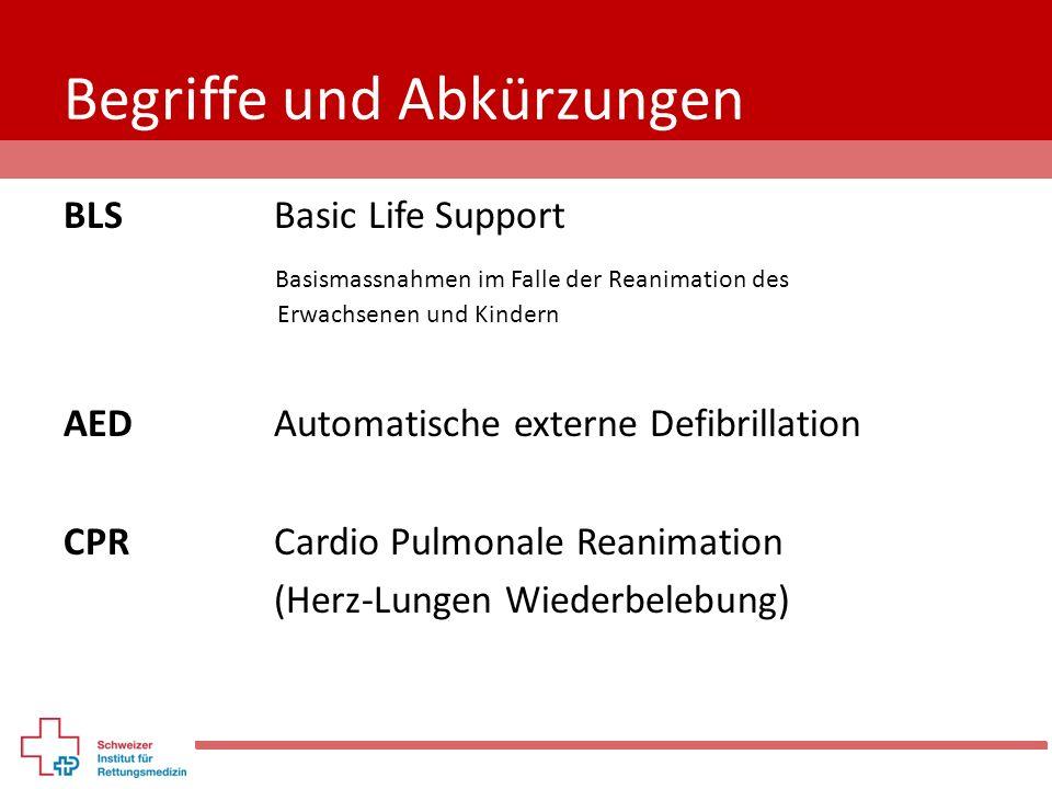 Überlebenskette 1.Erkennung des Herzstillstands und Alarmierung 2.Frühe BLS mit Schwerpunkt auf Herzdruckmassage 3.Frühe Defibrillation 4.Effektive erweiterte Reanimationsmassnahmen 5.Interdisziplinäre Versorgung nach Herzstillstand