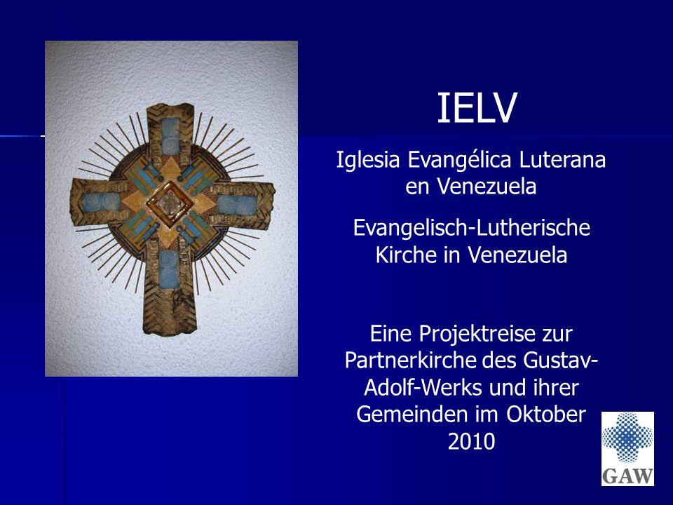 IELV Iglesia Evangélica Luterana en Venezuela Evangelisch-Lutherische Kirche in Venezuela Eine Projektreise zur Partnerkirche des Gustav- Adolf-Werks und ihrer Gemeinden im Oktober 2010