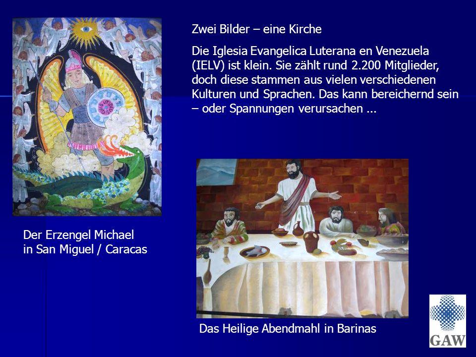 Der Erzengel Michael in San Miguel / Caracas Das Heilige Abendmahl in Barinas Zwei Bilder – eine Kirche Die Iglesia Evangelica Luterana en Venezuela (IELV) ist klein.