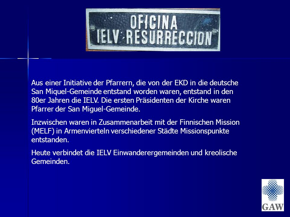 Aus einer Initiative der Pfarrern, die von der EKD in die deutsche San Miquel-Gemeinde entstand worden waren, entstand in den 80er Jahren die IELV.