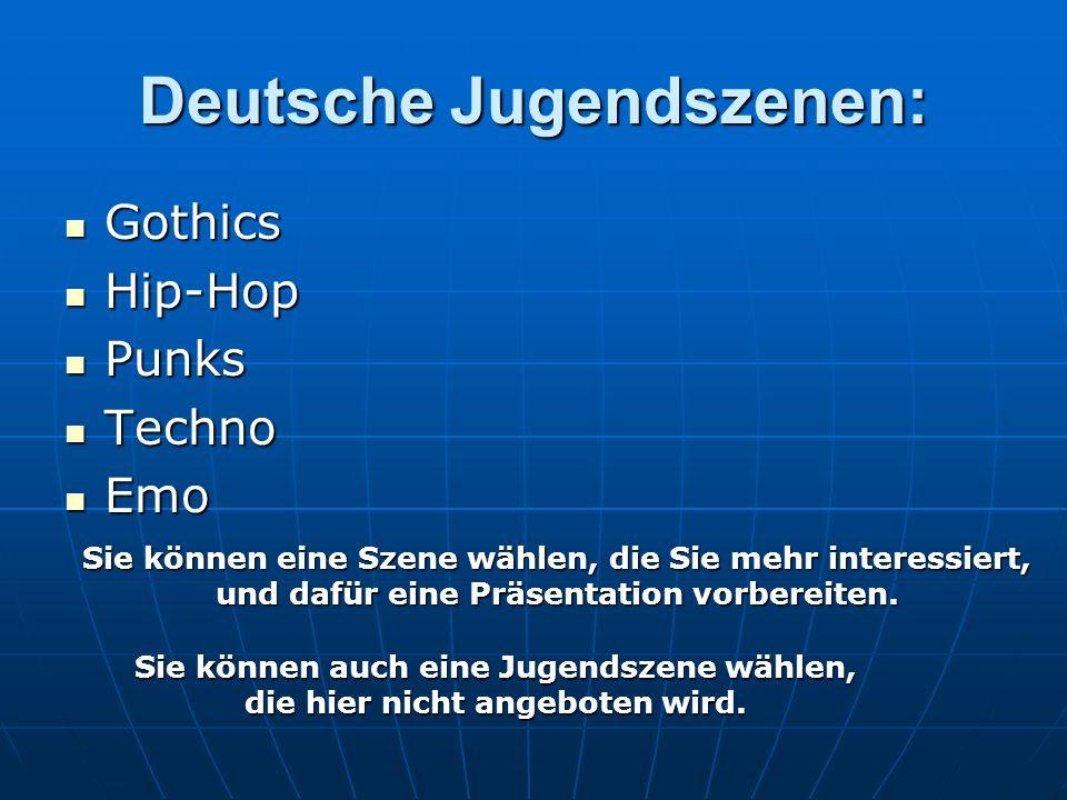 Deutsche Jugendszenen: Gothics Gothics Hip-Hop Hip-Hop Punks Punks Techno Techno Emo Emo Sie können eine Szene wählen, die Sie mehr interessiert, und dafür eine Präsentation vorbereiten.