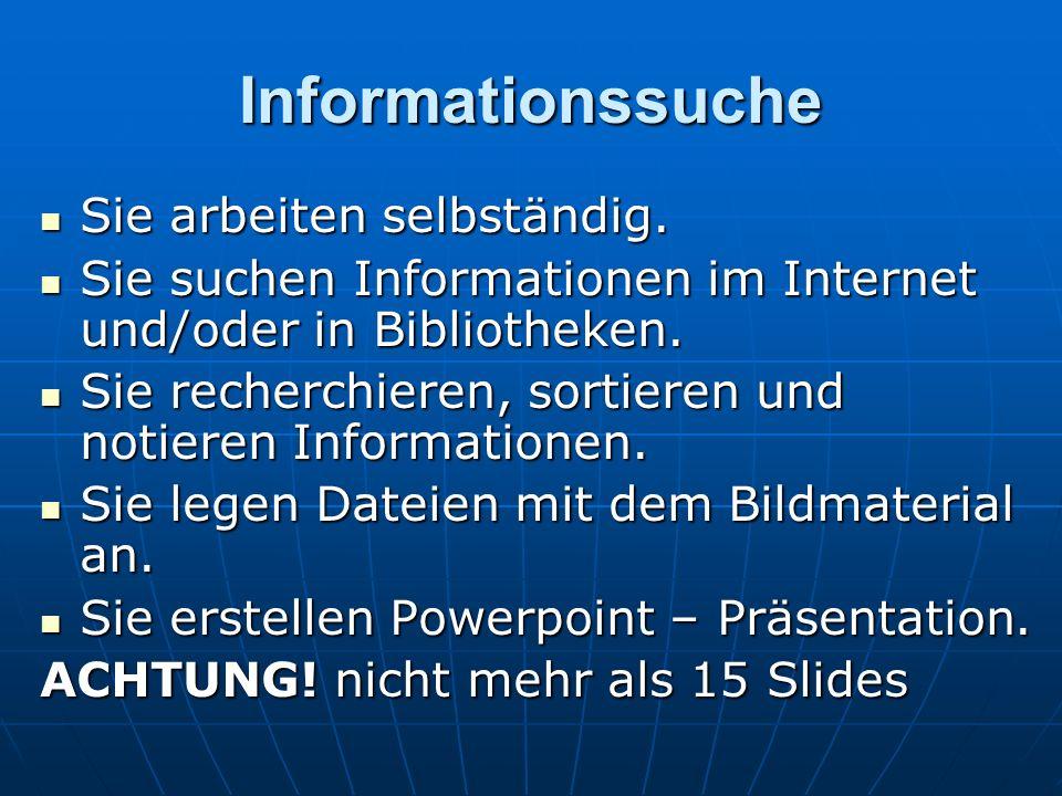 Informationssuche Sie arbeiten selbständig. Sie suchen Informationen im Internet und/oder in Bibliotheken. Sie recherchieren, sortieren und notieren I