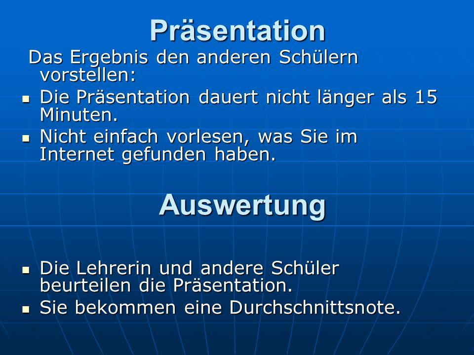 Präsentation Das Ergebnis den anderen Schülern vorstellen: Das Ergebnis den anderen Schülern vorstellen: Die Präsentation dauert nicht länger als 15 Minuten.