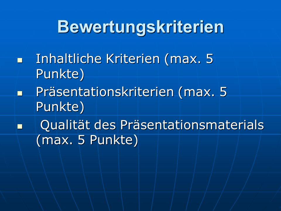 Bewertungskriterien Inhaltliche Kriterien (max. 5 Punkte) Inhaltliche Kriterien (max. 5 Punkte) Präsentationskriterien (max. 5 Punkte) Präsentationskr