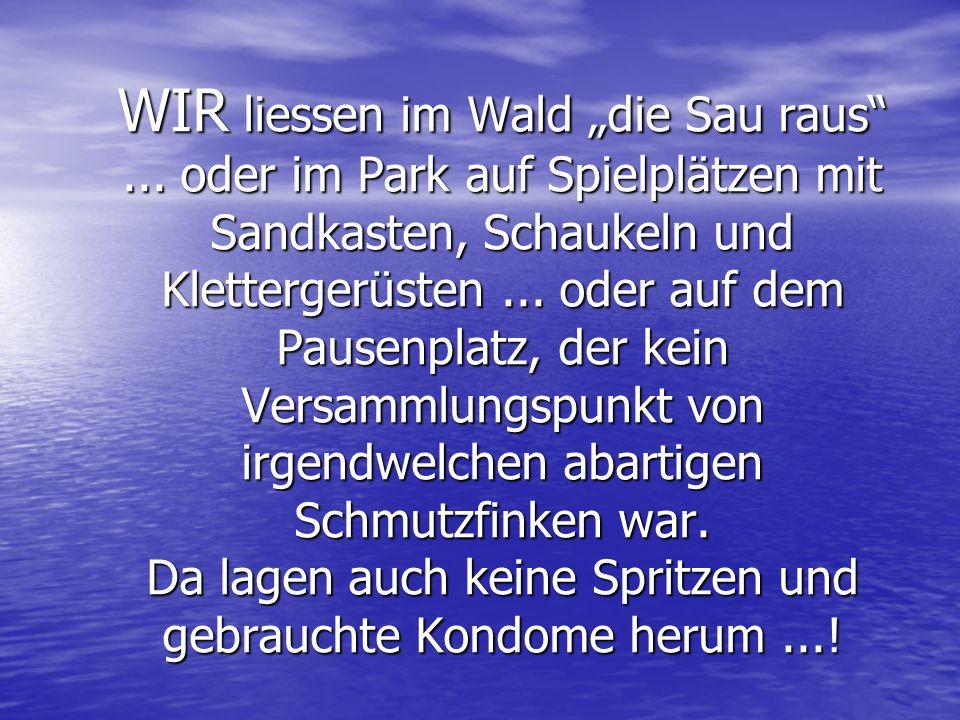 """WIR liessen im Wald """"die Sau raus""""... oder im Park auf Spielplätzen mit Sandkasten, Schaukeln und Klettergerüsten... oder auf dem Pausenplatz, der kei"""