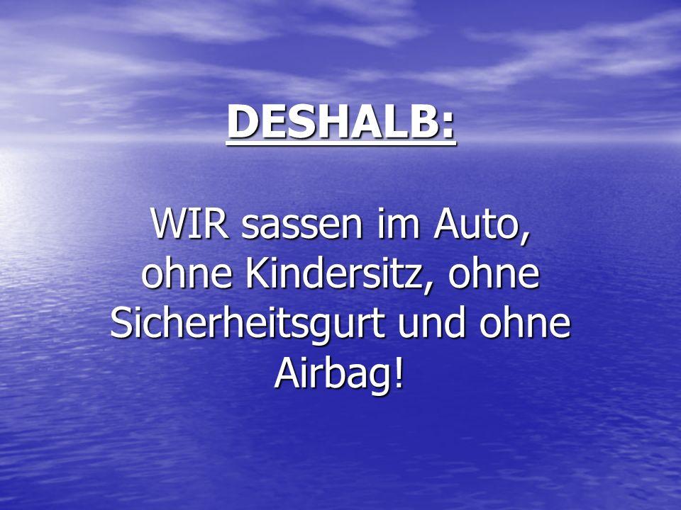 DESHALB: WIR sassen im Auto, ohne Kindersitz, ohne Sicherheitsgurt und ohne Airbag!