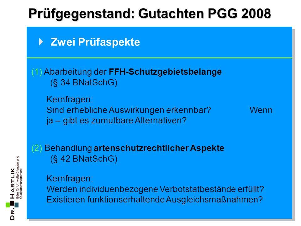 Prüfgegenstand: Gutachten PGG 2008  Zwei Prüfaspekte (1) Abarbeitung der FFH-Schutzgebietsbelange (§ 34 BNatSchG) (2) Behandlung artenschutzrechtlich