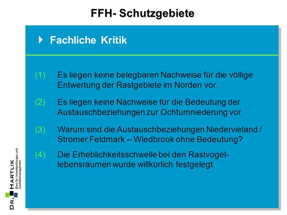 FFH- Schutzgebiete  Fachliche Kritik (1)Es liegen keine belegbaren Nachweise für die völlige Entwertung der Rastgebiete im Norden vor. (2)Es liegen k