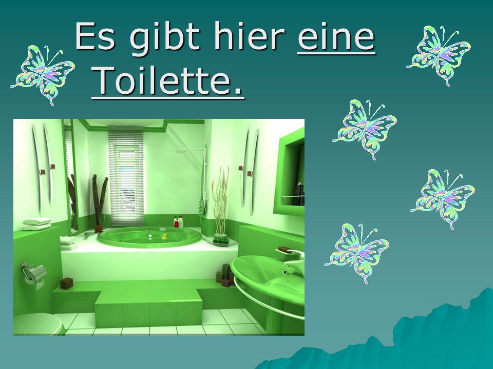 Es gibt hier eine Toilette.