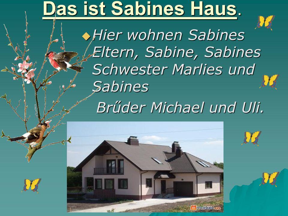 Das ist Sabines Haus.
